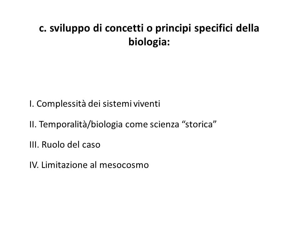 c. sviluppo di concetti o principi specifici della biologia: I. Complessità dei sistemi viventi II. Temporalità/biologia come scienza storica III. Ruo