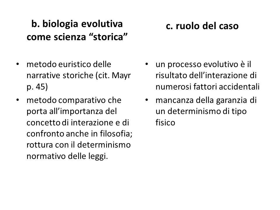 b. biologia evolutiva come scienza storica metodo euristico delle narrative storiche (cit. Mayr p. 45) metodo comparativo che porta allimportanza del