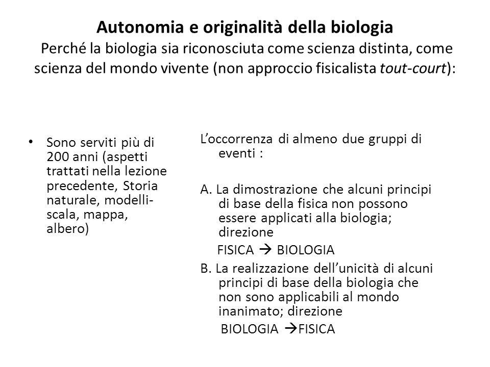 Autonomia e originalità della biologia Perché la biologia sia riconosciuta come scienza distinta, come scienza del mondo vivente (non approccio fisica