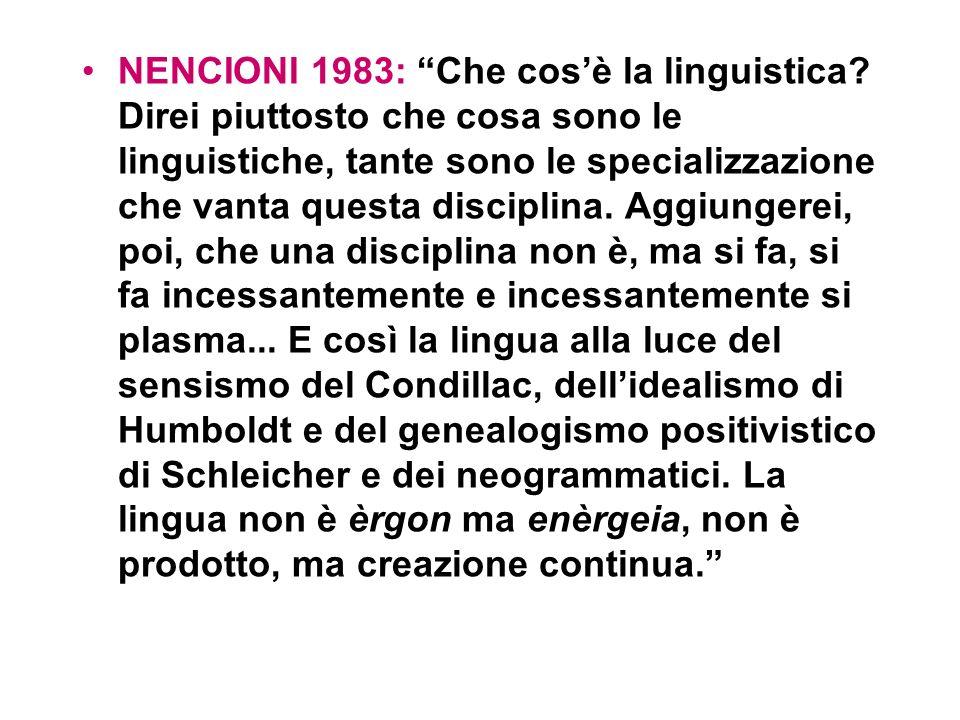 NENCIONI 1983: Che cosè la linguistica? Direi piuttosto che cosa sono le linguistiche, tante sono le specializzazione che vanta questa disciplina. Agg