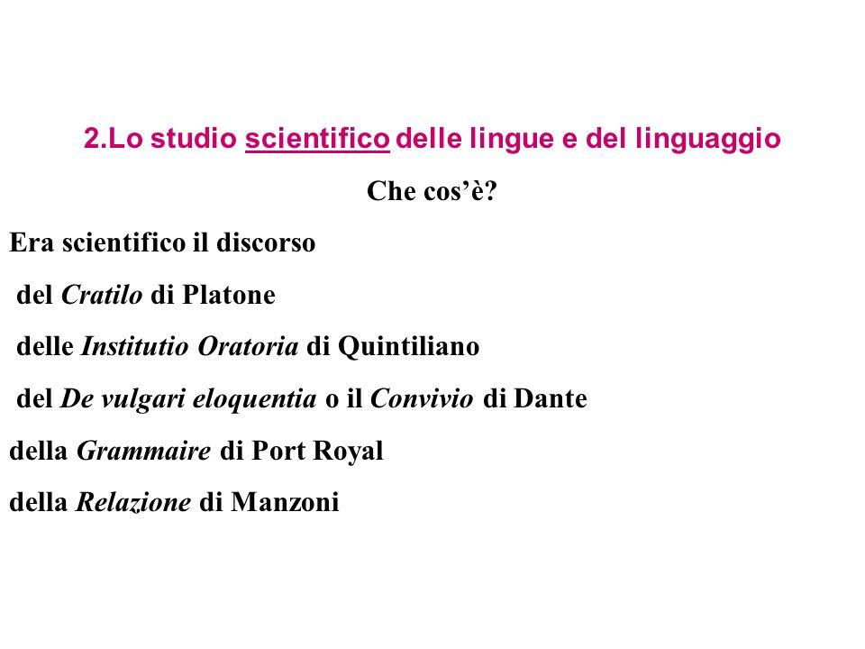 2.Lo studio scientifico delle lingue e del linguaggio Che cosè? Era scientifico il discorso del Cratilo di Platone delle Institutio Oratoria di Quinti