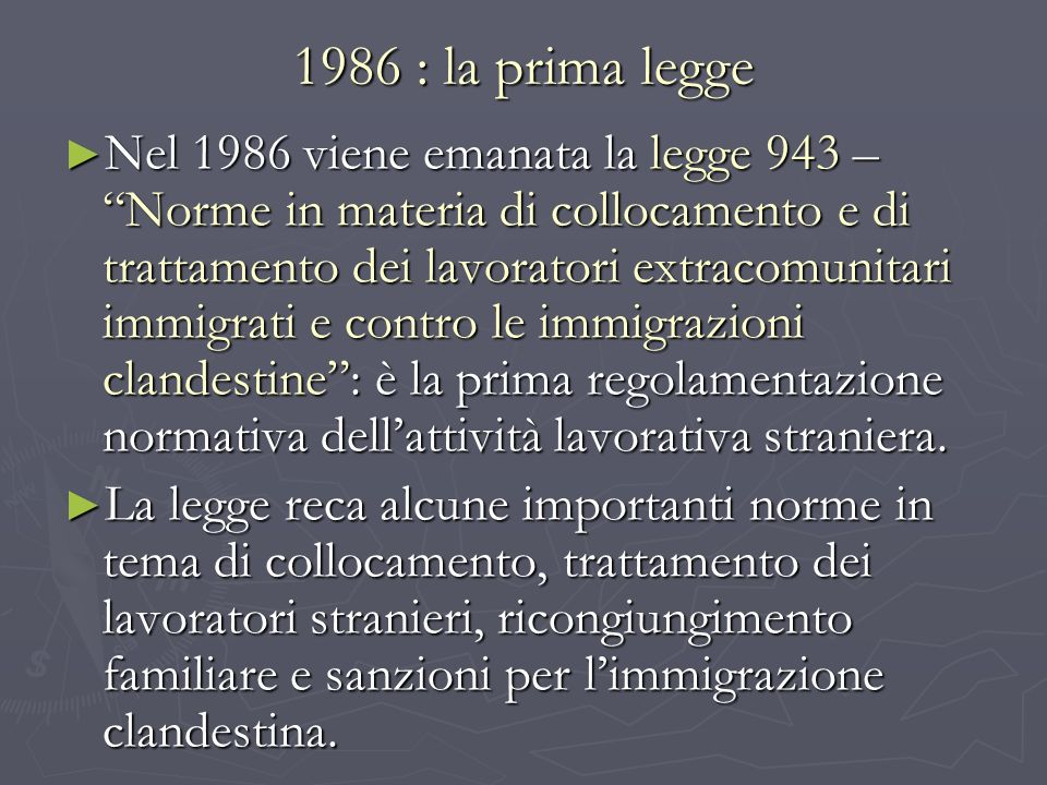 1986 : la prima legge Nel 1986 viene emanata la legge 943 – Norme in materia di collocamento e di trattamento dei lavoratori extracomunitari immigrati