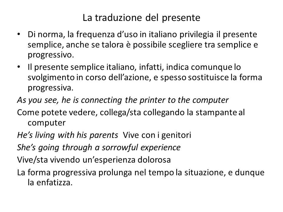 La traduzione del presente Di norma, la frequenza duso in italiano privilegia il presente semplice, anche se talora è possibile scegliere tra semplice
