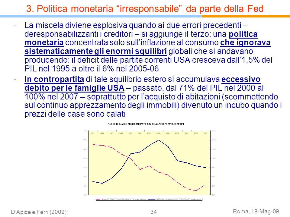 Roma, 18-Mag-09 DApice e Ferri (2009)34 -La miscela diviene esplosiva quando ai due errori precedenti – deresponsabilizzanti i creditori – si aggiunge