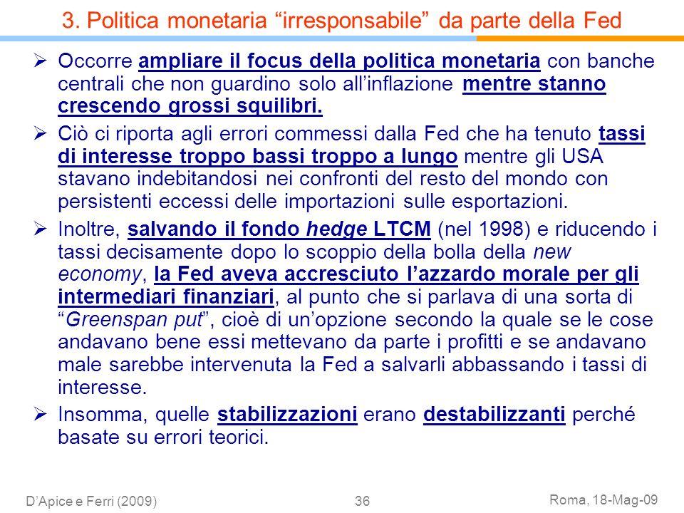 Roma, 18-Mag-09 DApice e Ferri (2009)36 Occorre ampliare il focus della politica monetaria con banche centrali che non guardino solo allinflazione men