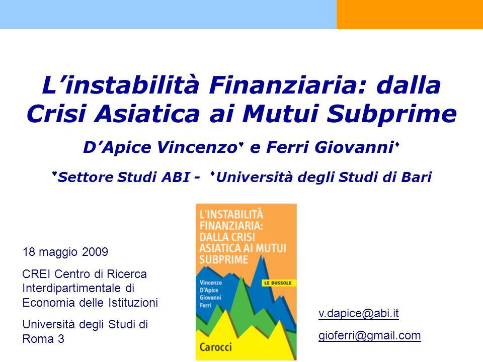 Linstabilità Finanziaria: dalla Crisi Asiatica ai Mutui Subprime DApice Vincenzo e Ferri Giovanni Settore Studi ABI - Università degli Studi di Bari 1