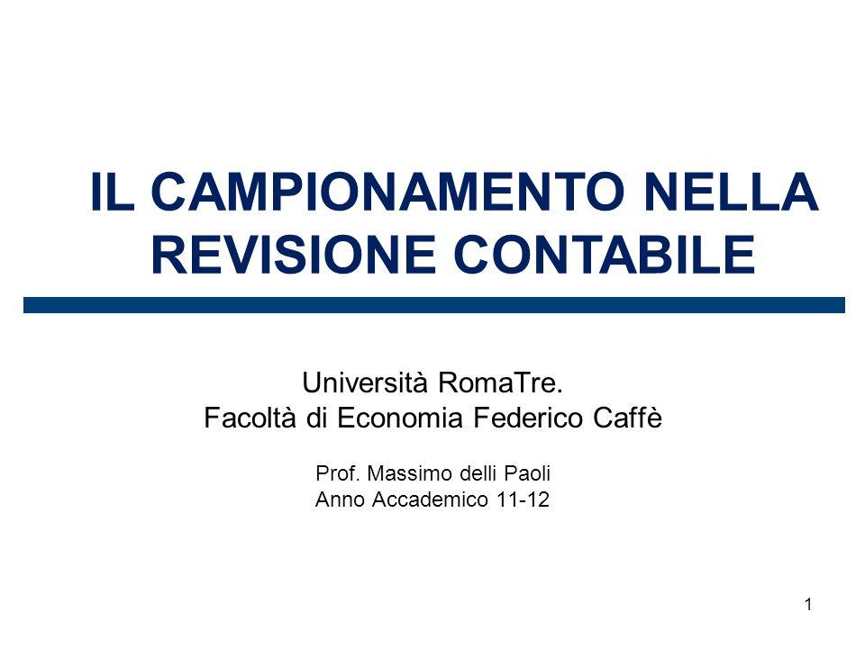 1 IL CAMPIONAMENTO NELLA REVISIONE CONTABILE Università RomaTre. Facoltà di Economia Federico Caffè Prof. Massimo delli Paoli Anno Accademico 11-12