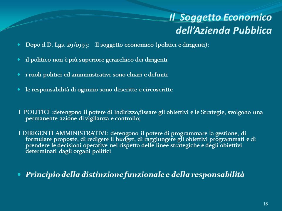 Il Soggetto Economico dellAzienda Pubblica Dopo il D. Lgs. 29/1993: Il soggetto economico (politici e dirigenti): il politico non è più superiore gera