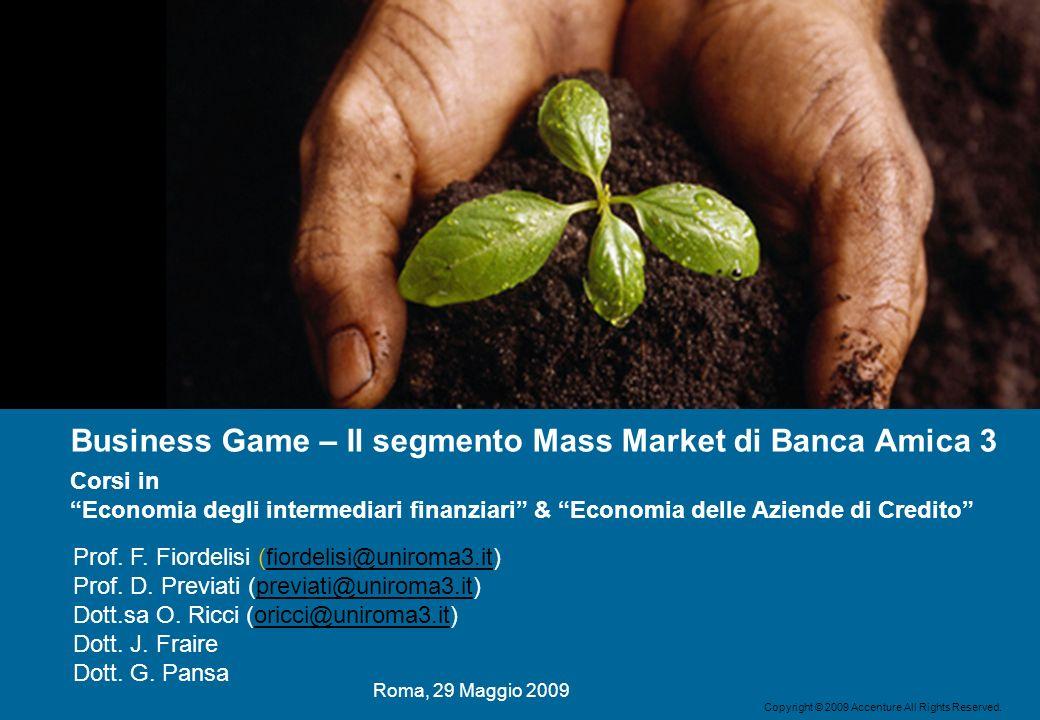 Copyright © 2009 Accenture All Rights Reserved. Business Game – Il segmento Mass Market di Banca Amica 3 Roma, 29 Maggio 2009 Corsi in Economia degli