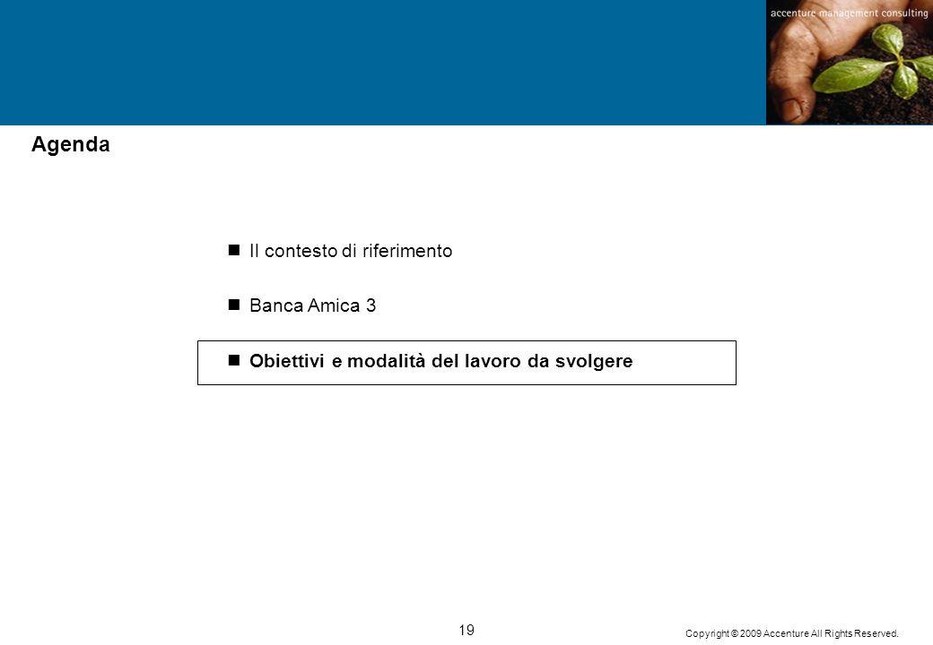19 Copyright © 2009 Accenture All Rights Reserved. Il contesto di riferimento Banca Amica 3 Obiettivi e modalità del lavoro da svolgere Agenda