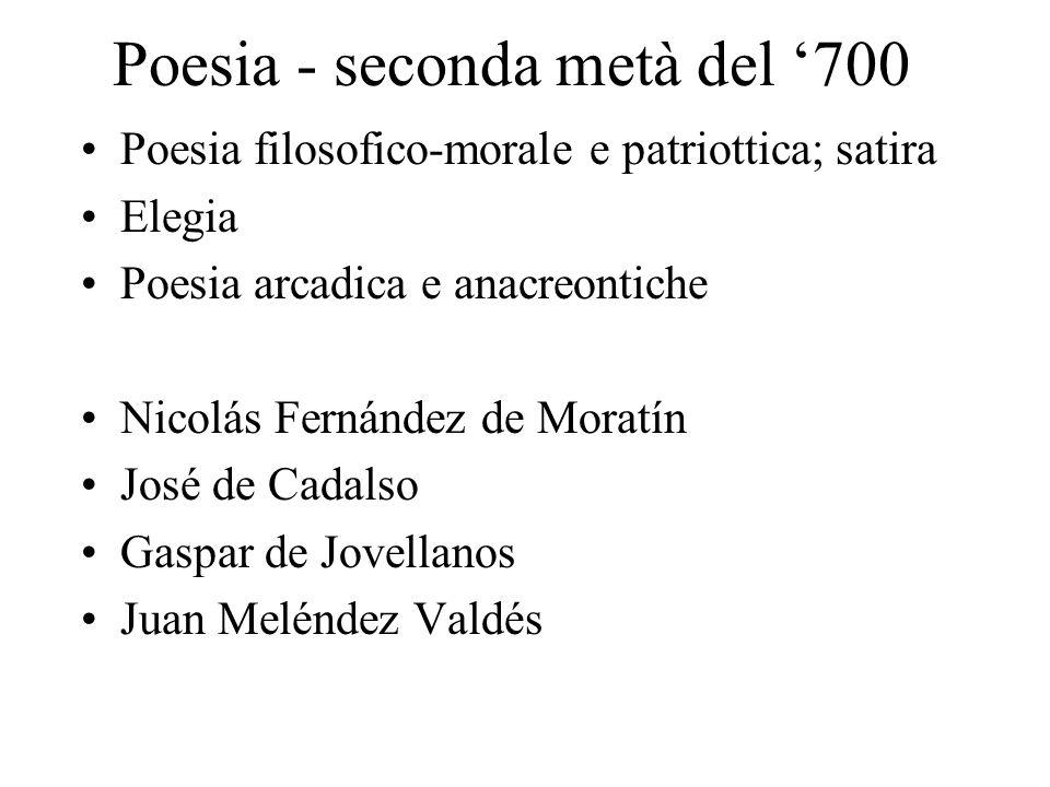Poesia - seconda metà del 700 Poesia filosofico-morale e patriottica; satira Elegia Poesia arcadica e anacreontiche Nicolás Fernández de Moratín José