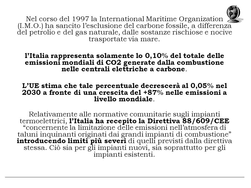 Nel corso del 1997 la International Maritime Organization (I.M.O.) ha sancito lesclusione del carbone fossile, a differenza del petrolio e del gas nat