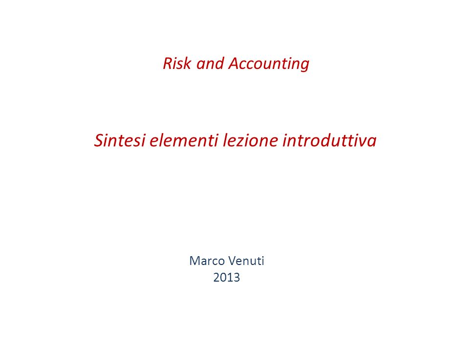 Sintesi elementi lezione introduttiva Marco Venuti 2013 Risk and Accounting