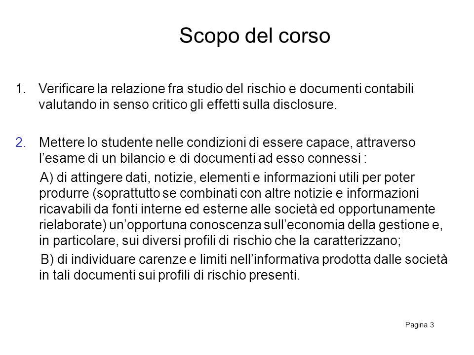 Scopo del corso Pagina 3 1.Verificare la relazione fra studio del rischio e documenti contabili valutando in senso critico gli effetti sulla disclosure.