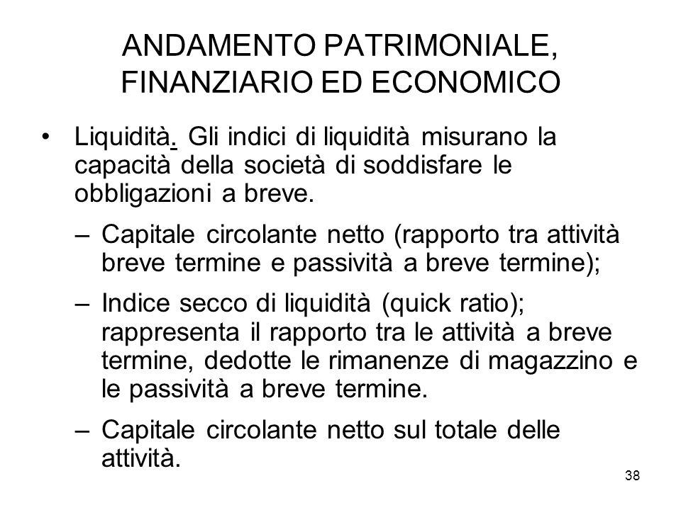 38 ANDAMENTO PATRIMONIALE, FINANZIARIO ED ECONOMICO Liquidità.