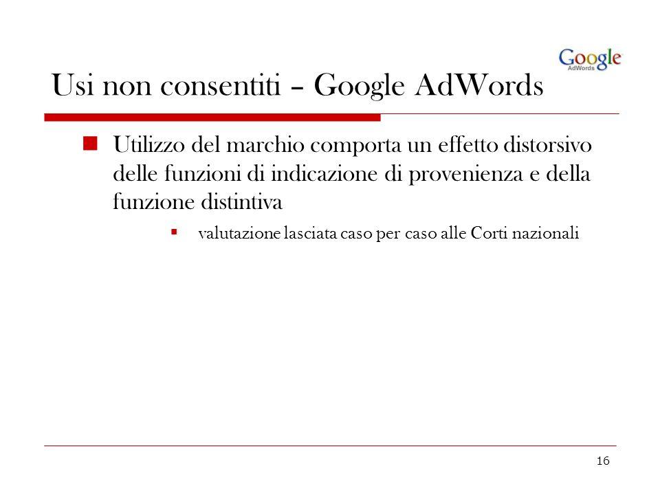 16 Usi non consentiti – Google AdWords Utilizzo del marchio comporta un effetto distorsivo delle funzioni di indicazione di provenienza e della funzio