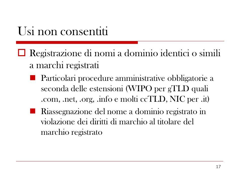 17 Usi non consentiti Registrazione di nomi a dominio identici o simili a marchi registrati Particolari procedure amministrative obbligatorie a second