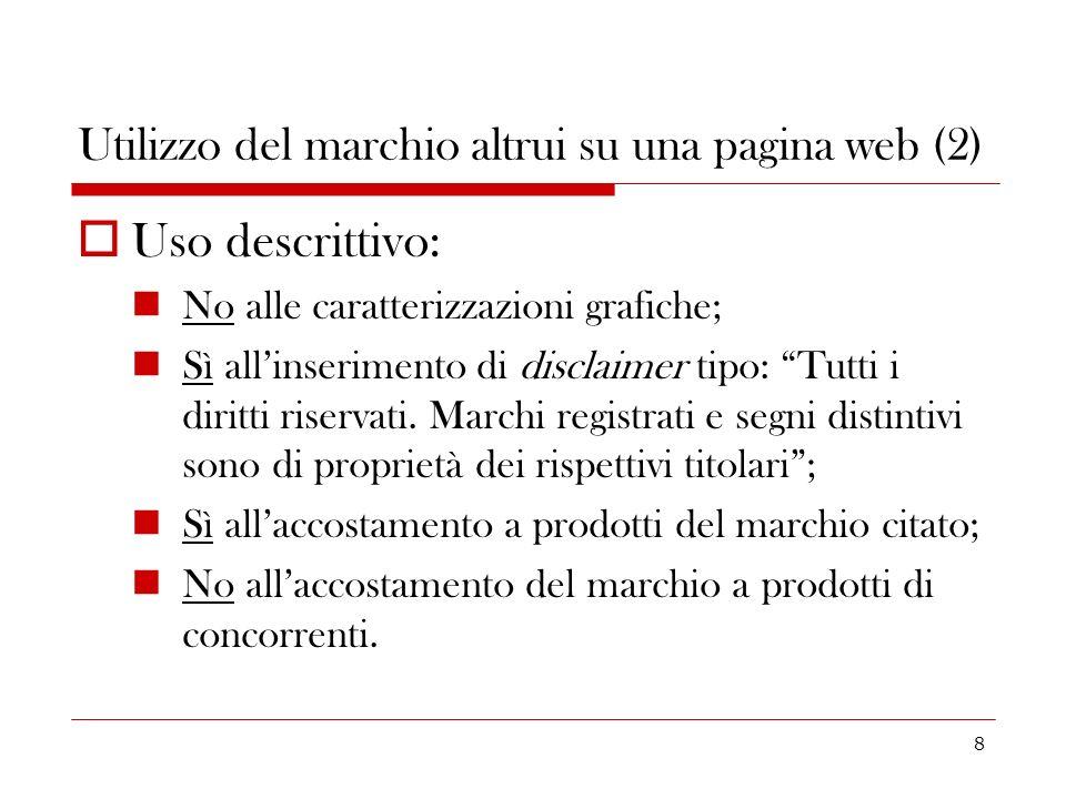 8 Utilizzo del marchio altrui su una pagina web (2) Uso descrittivo: No alle caratterizzazioni grafiche; Sì allinserimento di disclaimer tipo: Tutti i