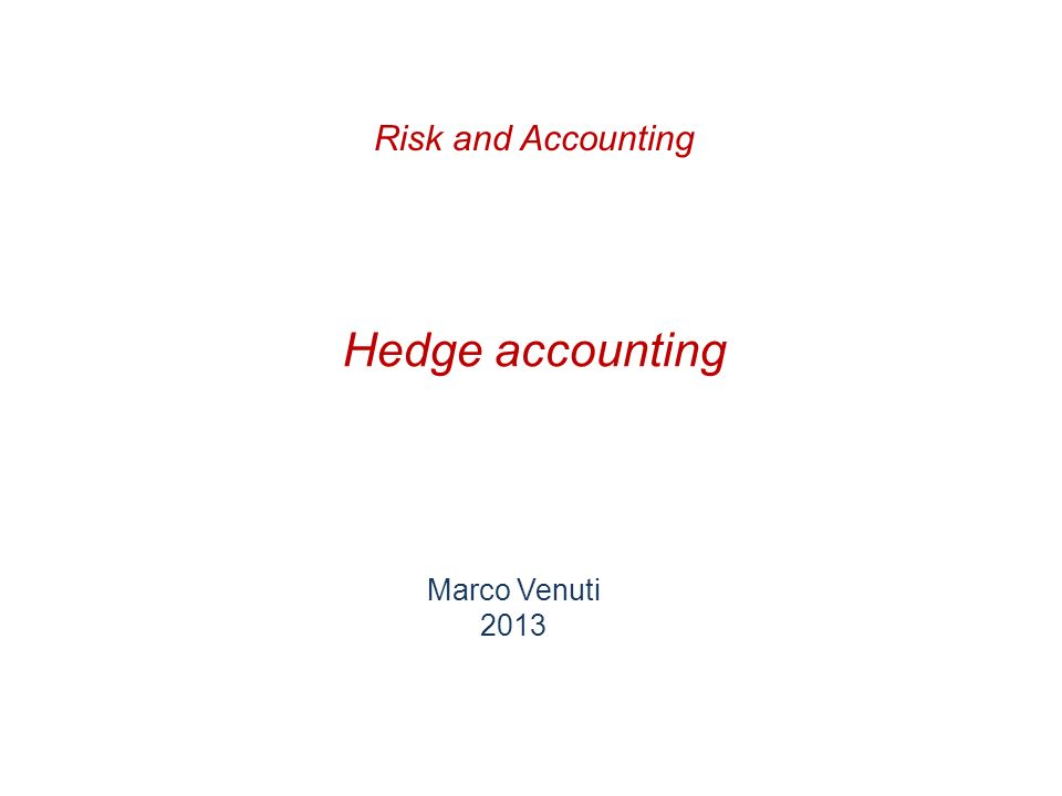 Hedge accounting Marco Venuti 2013 Risk and Accounting