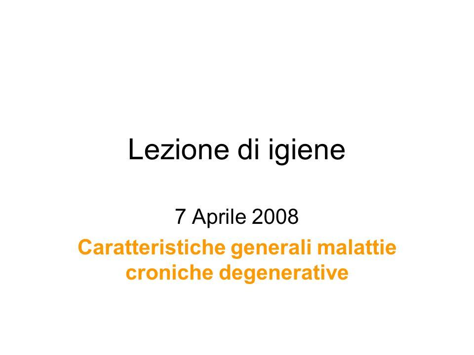 Lezione di igiene 7 Aprile 2008 Caratteristiche generali malattie croniche degenerative