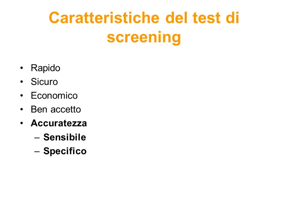 Caratteristiche del test di screening Rapido Sicuro Economico Ben accetto Accuratezza –Sensibile –Specifico
