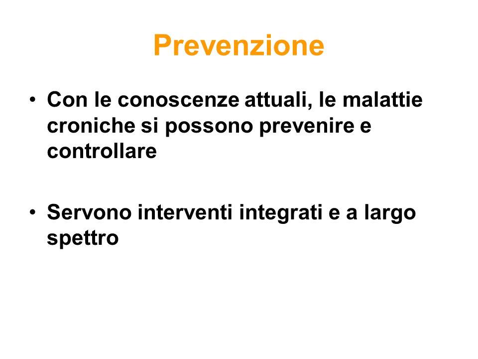 Prevenzione Con le conoscenze attuali, le malattie croniche si possono prevenire e controllare Servono interventi integrati e a largo spettro