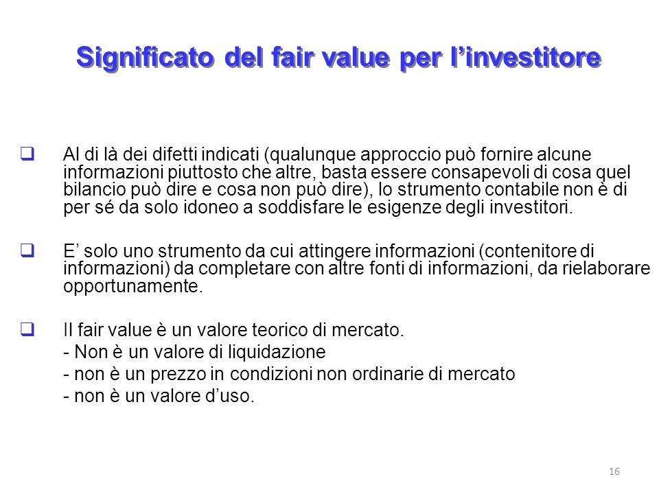 Significato del fair value per linvestitore Al di là dei difetti indicati (qualunque approccio può fornire alcune informazioni piuttosto che altre, ba