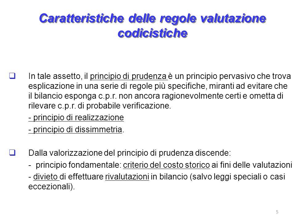 Caratteristiche delle regole valutazione IAS/IFRS Negli IAS/IFRS il principio di prudenza ha una portata più limitata.