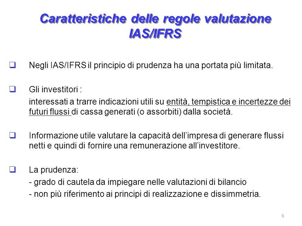 Caratteristiche delle regole valutazione IAS/IFRS Negli IAS/IFRS il principio di prudenza ha una portata più limitata. Gli investitori : interessati a