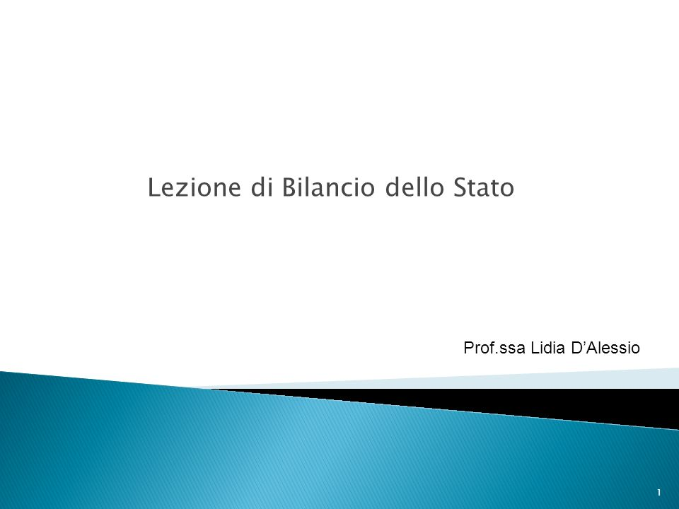 Lezione di Bilancio dello Stato Prof.ssa Lidia DAlessio 1