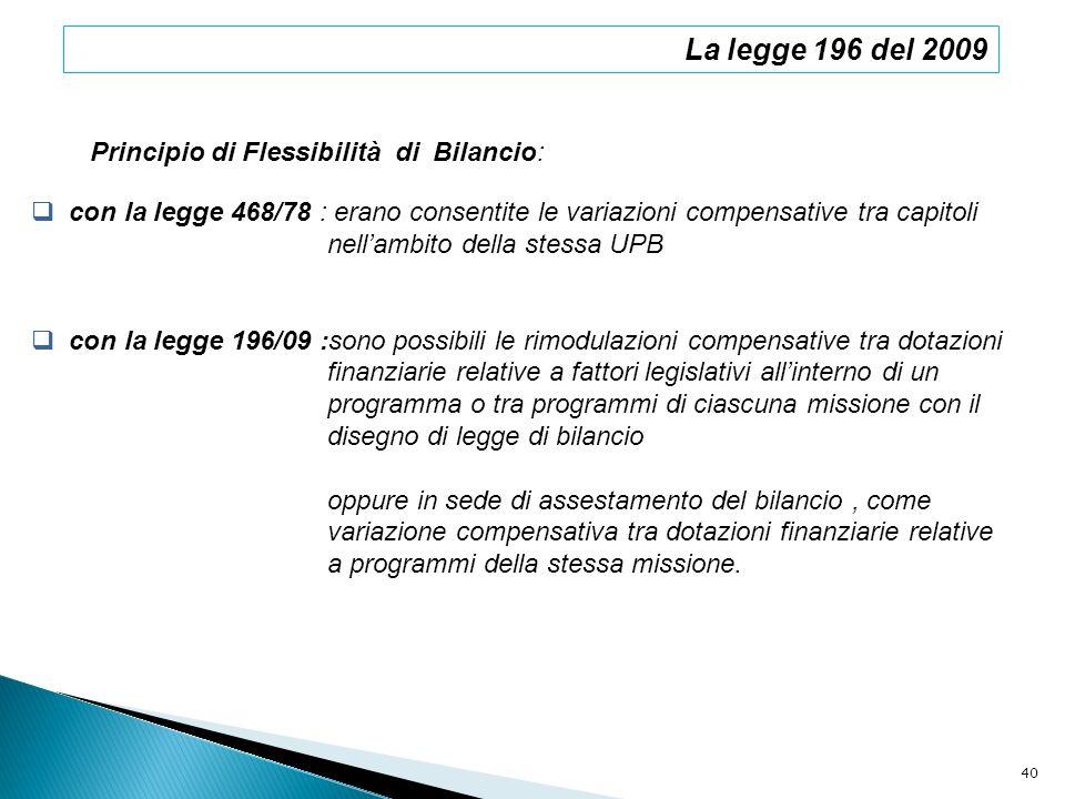 La legge 196 del 2009 Principio di Flessibilità di Bilancio: con la legge 468/78 : erano consentite le variazioni compensative tra capitoli nellambito