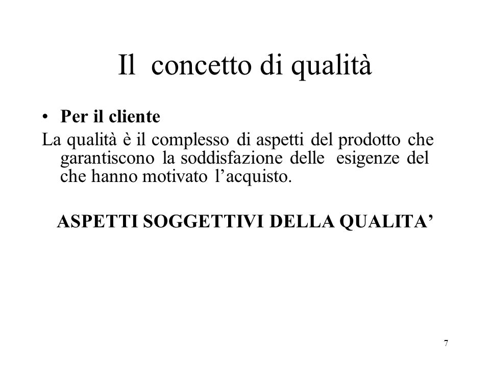 8 Per limpresa La qualità riguarda tutte le componenti dellorganizzazione –Pianificazione strategica –Risorse –Processi –Personale ASPETTI OGGETTIVI DELLA QUALITA Il concetto di qualità