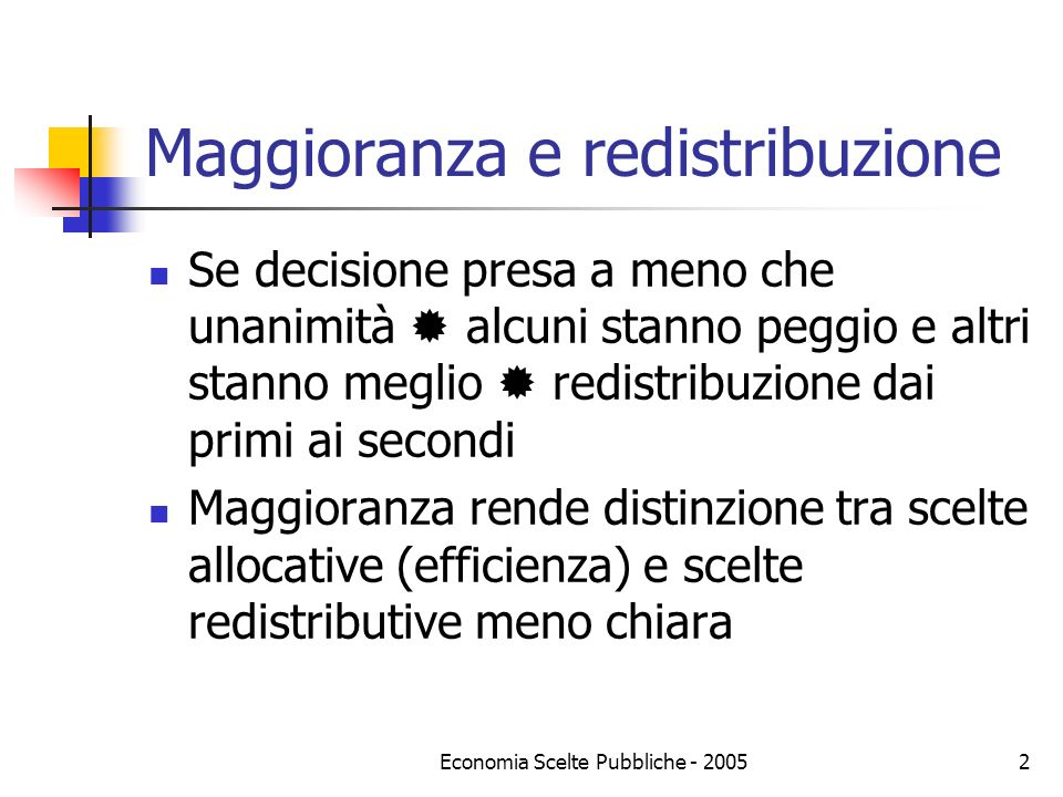 Economia Scelte Pubbliche - 20052 Maggioranza e redistribuzione Se decisione presa a meno che unanimità alcuni stanno peggio e altri stanno meglio red