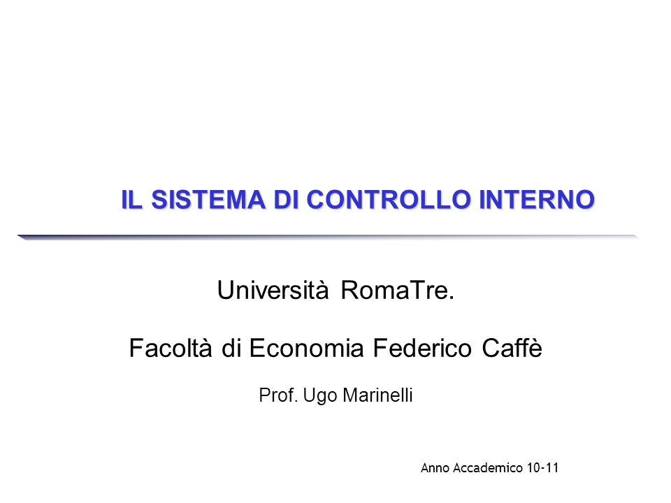 IL SISTEMA DI CONTROLLO INTERNO Università RomaTre. Facoltà di Economia Federico Caffè Prof. Ugo Marinelli Anno Accademico 10-11