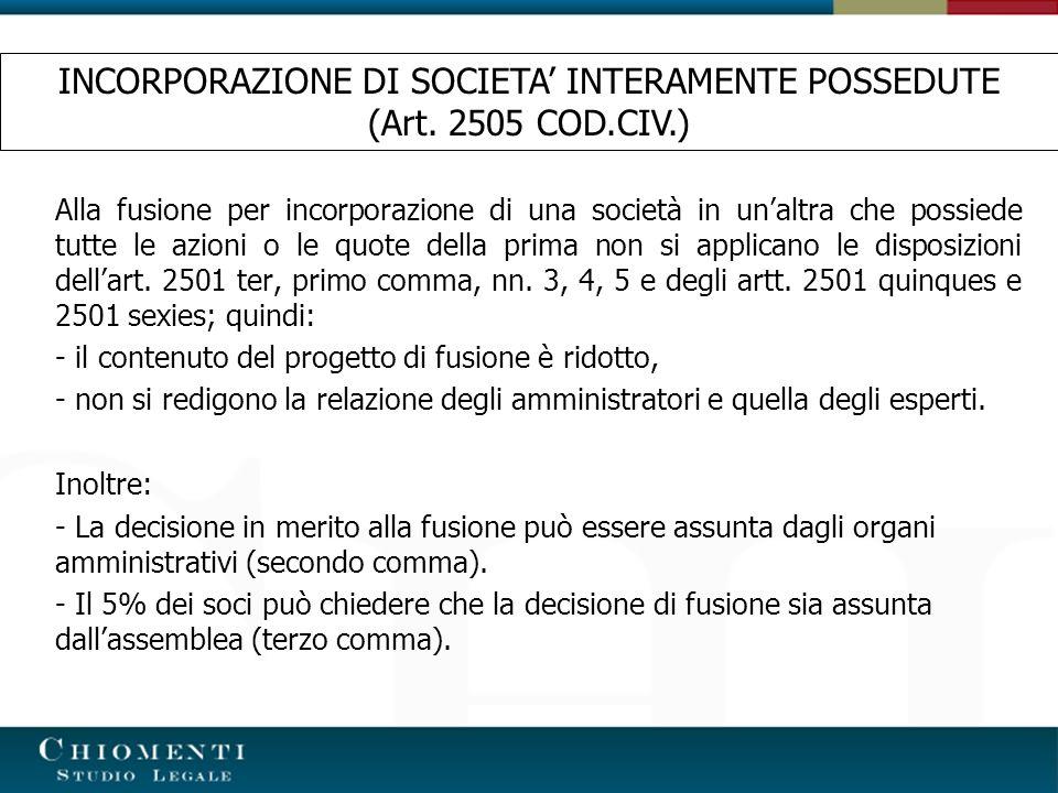 Alla fusione per incorporazione di una società in unaltra che possiede tutte le azioni o le quote della prima non si applicano le disposizioni dellart