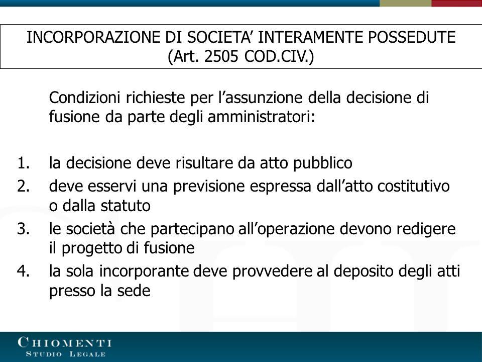 Condizioni richieste per lassunzione della decisione di fusione da parte degli amministratori: 1.la decisione deve risultare da atto pubblico 2.deve e