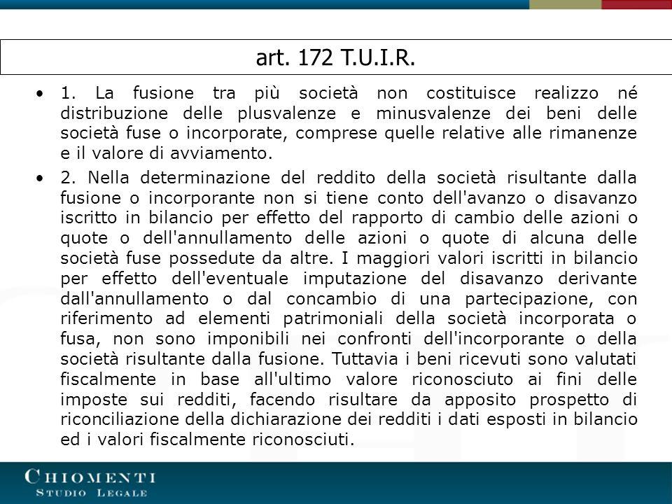 art. 172 T.U.I.R. 1. La fusione tra più società non costituisce realizzo né distribuzione delle plusvalenze e minusvalenze dei beni delle società fuse