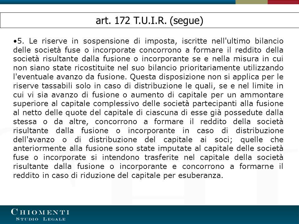 5. Le riserve in sospensione di imposta, iscritte nell'ultimo bilancio delle società fuse o incorporate concorrono a formare il reddito della società