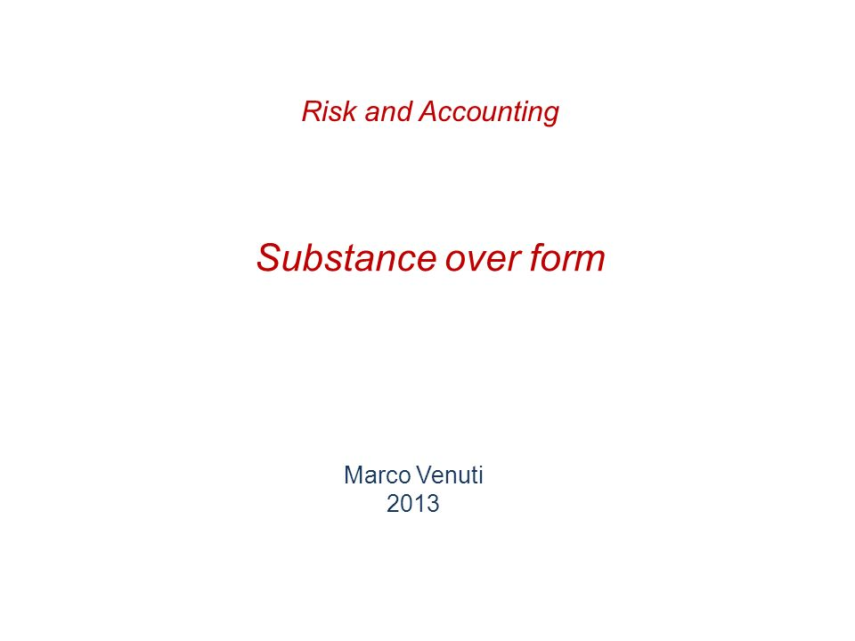 Substance over form Marco Venuti 2013 Risk and Accounting