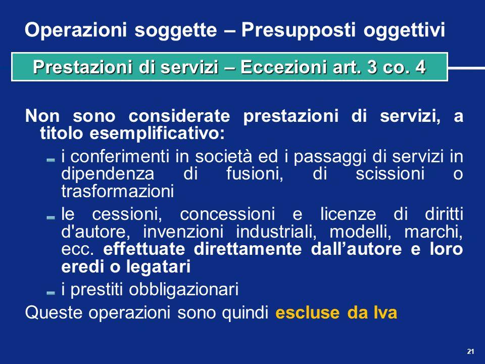 Operazioni soggette – Presupposti oggettivi Sono considerate prestazioni di servizi anche talune prestazioni gratuite, e precisamente: quelle effettua