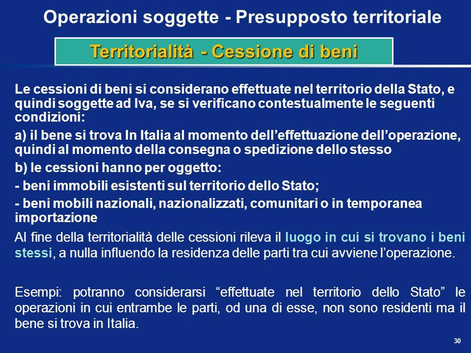 29 Operazioni soggette - Presupposto territoriale Lart. 7 del DPR 633/72 contiene le definizioni necessarie per capire quando unoperazione si consider