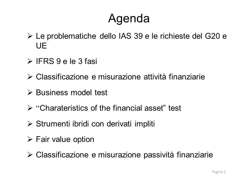 Le problematiche dello IAS 39 e le richieste del G20 e UE IFRS 9 e le 3 fasi Classificazione e misurazione attività finanziarie Business model test Ch
