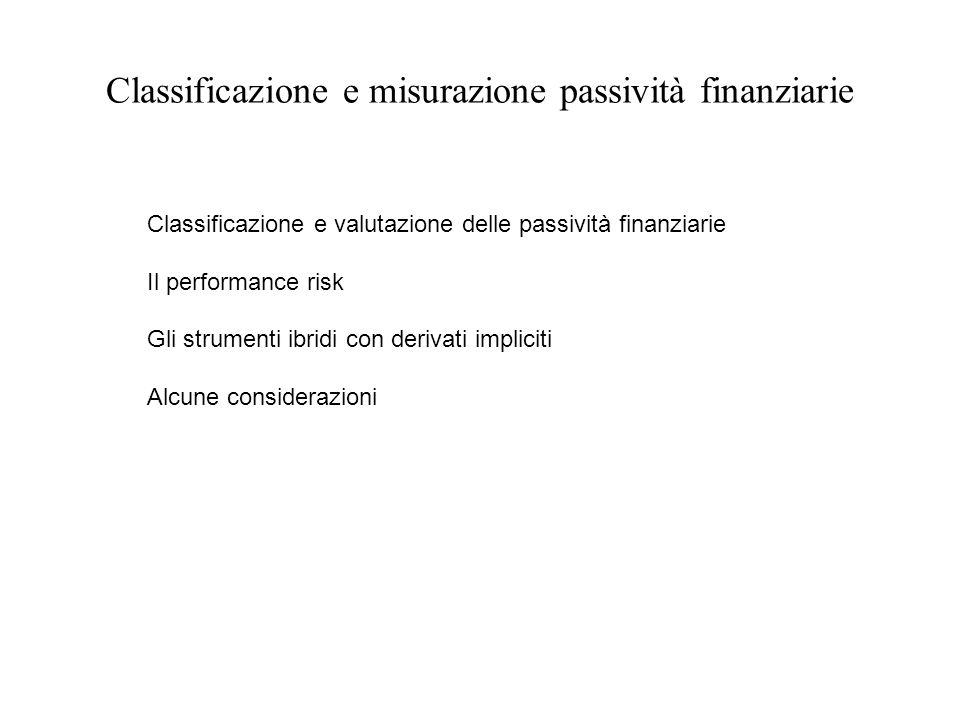 Classificazione e misurazione passività finanziarie Classificazione e valutazione delle passività finanziarie Il performance risk Gli strumenti ibridi