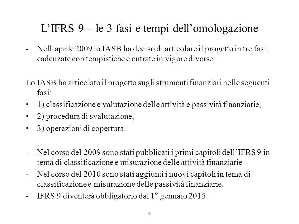 LIFRS 9 – le 3 fasi e tempi dellomologazione -Nellaprile 2009 lo IASB ha deciso di articolare il progetto in tre fasi, cadenzate con tempistiche e ent