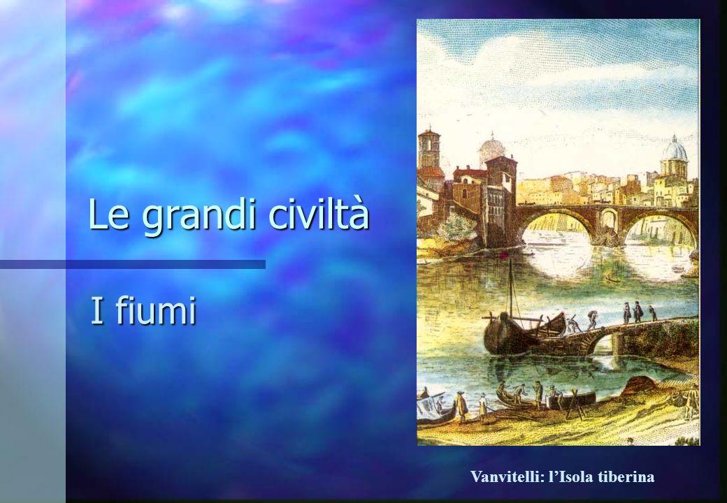 Le grandi civiltà Le grandi civiltà I fiumi Vanvitelli: lIsola tiberina