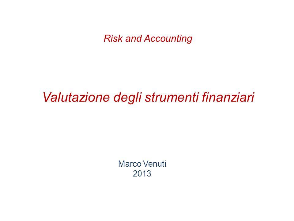 Valutazione degli strumenti finanziari Marco Venuti 2013 Risk and Accounting
