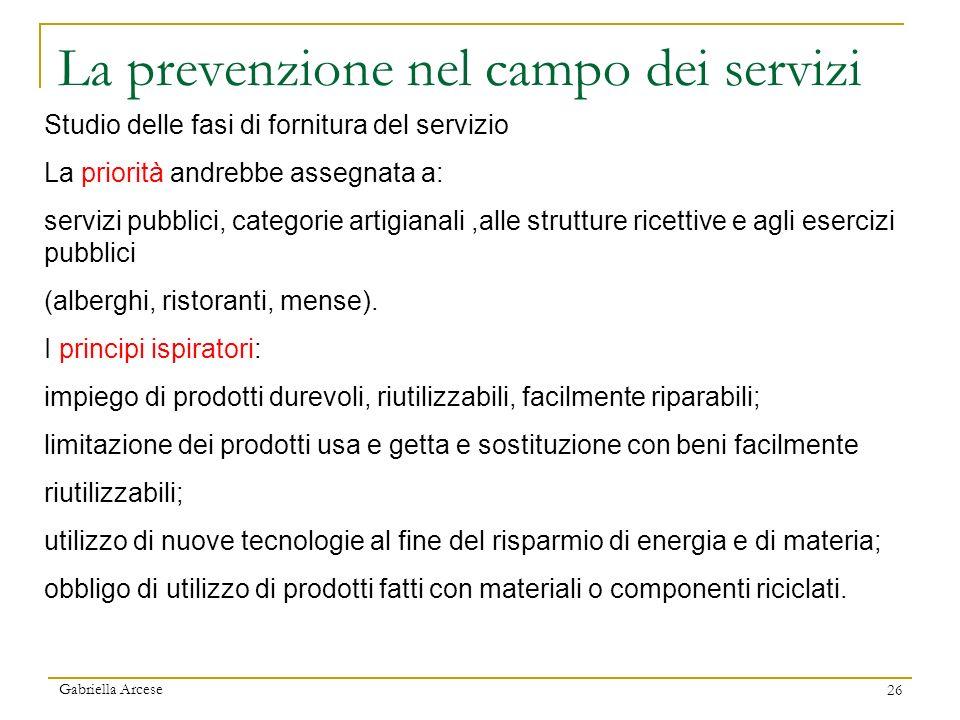 Gabriella Arcese 26 La prevenzione nel campo dei servizi Studio delle fasi di fornitura del servizio La priorità andrebbe assegnata a: servizi pubblic