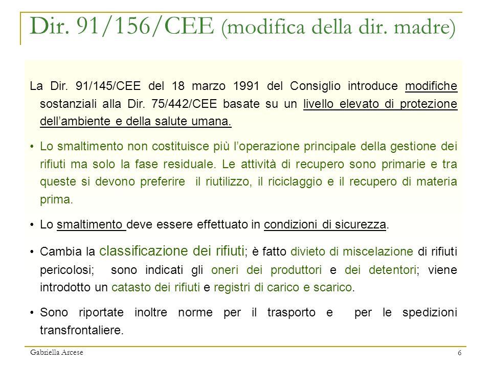Gabriella Arcese 6 Dir. 91/156/CEE (modifica della dir. madre) La Dir. 91/145/CEE del 18 marzo 1991 del Consiglio introduce modifiche sostanziali alla