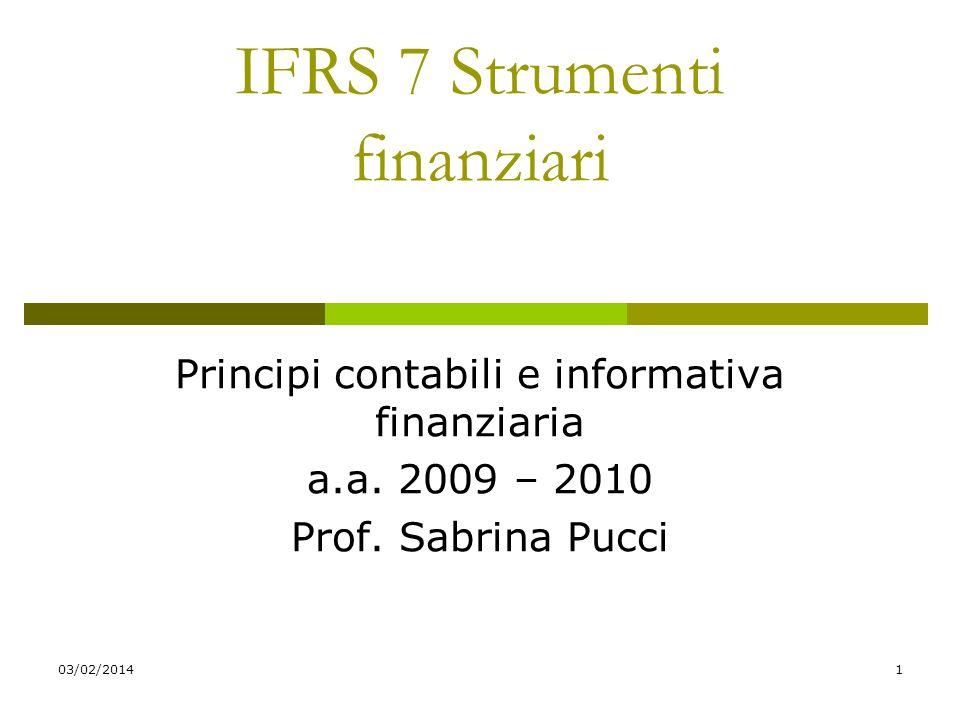 03/02/20141 IFRS 7 Strumenti finanziari Principi contabili e informativa finanziaria a.a.