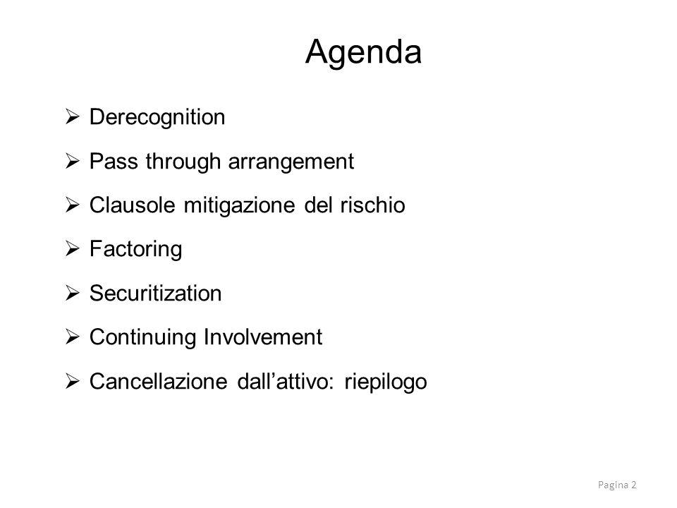Derecognition Pass through arrangement Clausole mitigazione del rischio Factoring Securitization Continuing Involvement Cancellazione dallattivo: riep